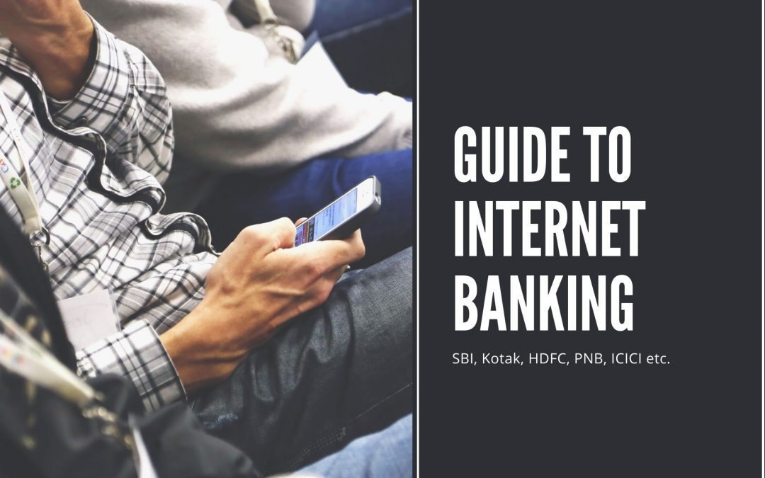 Beginners Guide to Internet Banking – SBI, Kotak, HDFC, ICICI, PNB